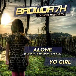 BADWOR7H - ALONE/ALONE HB/YO GIRL