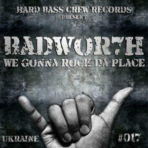 BADWOR7H - We Gonna Rock Da Place