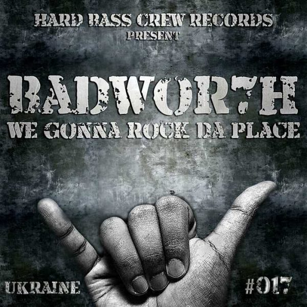 BADWOR7H - We Gonna Rock Da Place