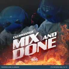 CLUBBASSE - Mix & Done (extended mix)