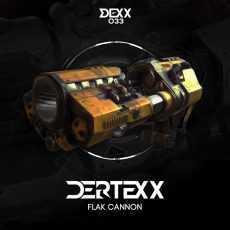 DERTEXX - Flak Cannon