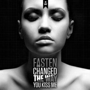 DJ FASTEN - Changed The Way You Kiss Me