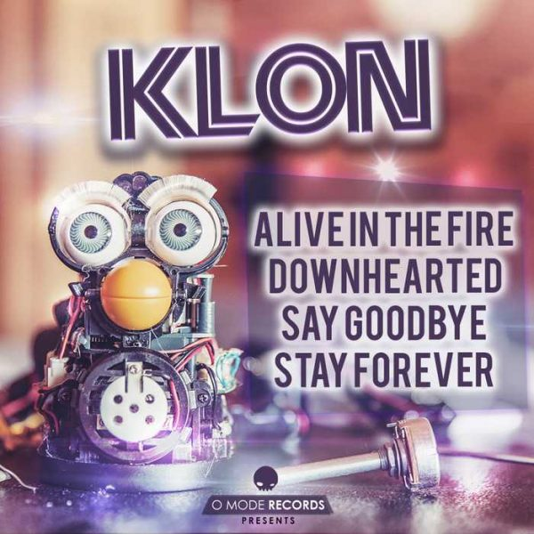 DJ KLON - Alive In The Fire/Downhearted/Say Goodbye/Stay Forever