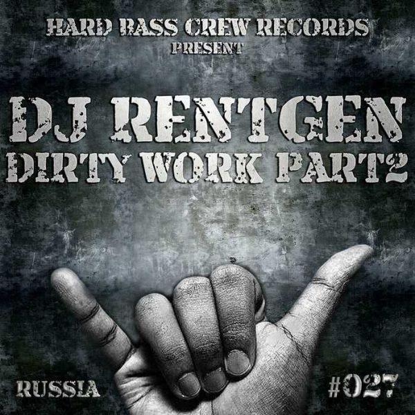 DJ RENTGEN - Dirty Work Pt 2