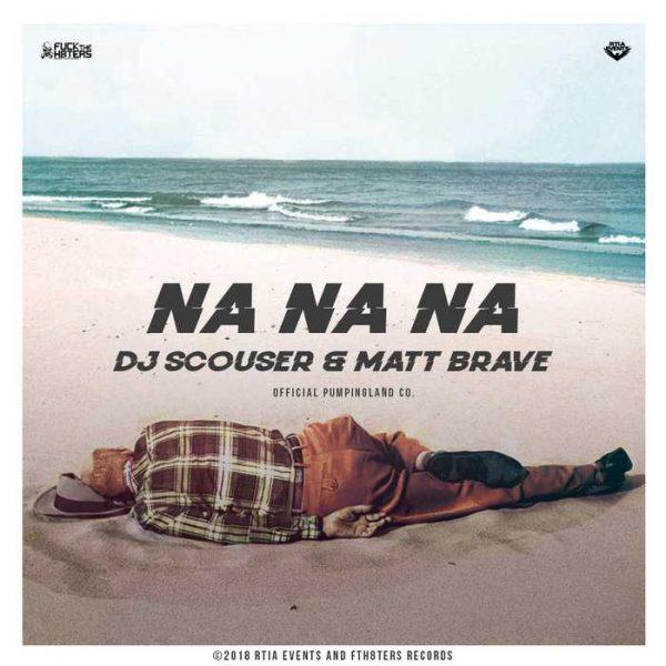 DJ SCOUSER & MATT BRAVE - Na Na Na