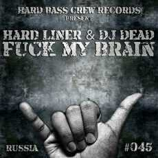 HARD LINER - Fuck My Brain