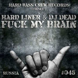 HARD LINER/DJ DEAD - Fuck My Brain