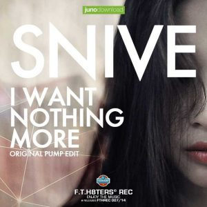 SNIVE - I Want Nothing More (Original Pump Edit)