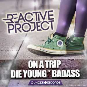 REACTIVE PROJECT - ON A TRIP/DIE YOUNG/BADASS