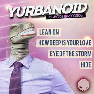 YURBANOID - Lean On/How Deep Is Your Love/Eye Of The Storm/Hide