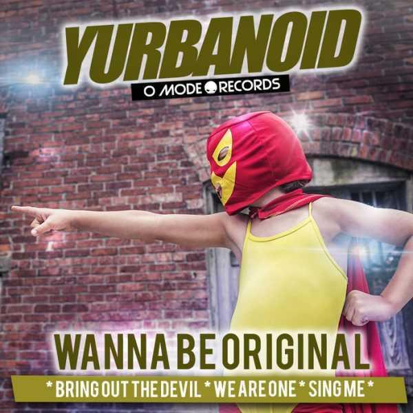 YURBANOID - Wanna Be Original