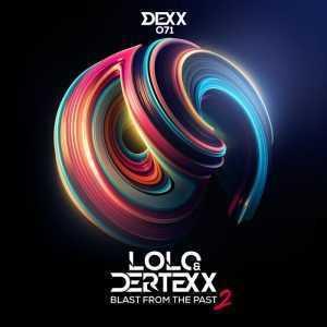 Lolo & Dertexx - Blast From The Past 2